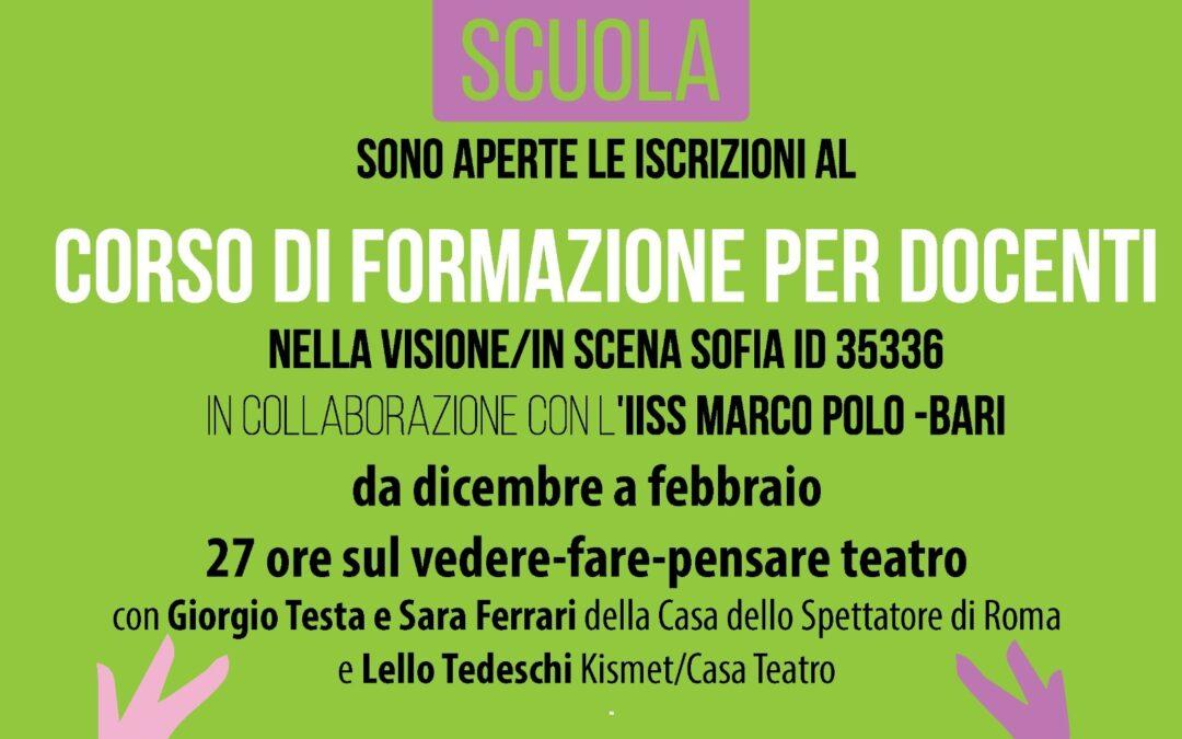 """ISCRIZIONE S.O.F.I.A. CORSO DI FORMAZIONE PER DOCENTI """"NELLA VISIONE/IN SCENA"""" Teatro Kismet Opera in collaborazione con II SS Marco Polo"""
